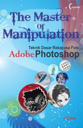 The Master of Manipulation: Teknik Dasar Rekayasa Foto Adobe Photoshop
