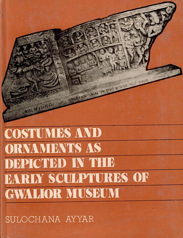 Costumes and Ornaments as Depicted in the Sculptures of Gwalior Museum