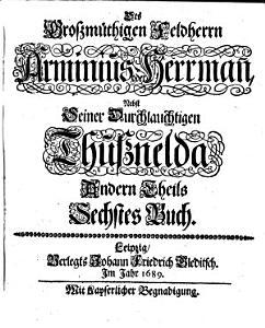Des Gro  m  thigen Feldherrn Arminius oder Hermann  Nebst seiner Durchlauchtigen Thussnelda Andern Theils Sechstes Buch PDF