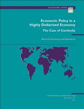 Economic Policy in a Highly Dollarized Economy: The Case of Cambodia