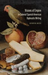 Visions of Empire in Colonial Spanish American Ekphrastic Writing