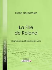 La Fille de Roland: Drame en quatre actes en vers