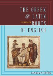 The Greek & Latin Roots of English: Edition 5