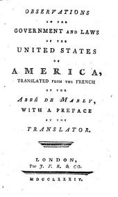 Observations on the government and laws of the United States of America, translated from the French of the Abbé de Mably, with a preface by the translator