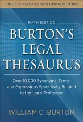 Burtons Legal Thesaurus 5th edition: Over 10,000 Synonyms, Terms, and Expressions Specifically Related to the Legal Profession: Edition 5