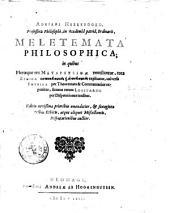 Adriani Heereboord, ... Meletemata philosophica; in quibus pleræque res metaphysicæ ventilantur, tota ethica ... explicantur ...