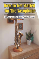 How To Get Started On The Saxophone