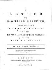 A letter to Sir William Meredith, upon the subject of subscription to the Liturgy and Thirty-nine Articles of the Church of England. By an Englishman [i.e. John Jebb, M.D.]