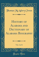 History of Alabama and Dictionary of Alabama Biography, Vol. 4 of 4 (Classic Reprint)