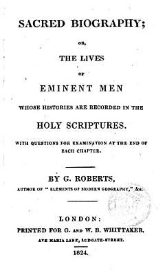 Sacred Biography Or The Lives Of Eminent Men Whose Histories Are Recorded In The Holy Scriptures By