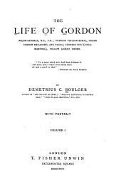 The Life of Gordon, Major-general, R.E., C.B.: Turkish Field-marshal, Grand Cordon Medjidieh, and Pasha; Chinese Titu (field-marshal), Yellow Jacket Order ...