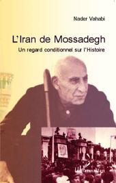 L'Iran de Mossadegh: Un regard conditionnel sur l'Histoire