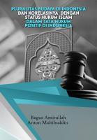 Pluralitas budaya di Indonesia dan korelasinya dengan status hukum Islam dalam tata hukum positif di Indonesia PDF