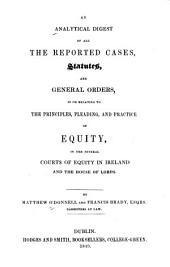 An analytical digest of all the reported cases, statutes, and general orders in or relating to the principles, pleading, and practice of equity: in the several courts of equity in Ireland and the House of Lords, Volume 2, Part 4