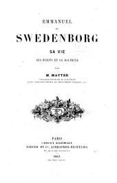 Emmanuel de Swedenborg sa vie ses ecrits et sa doctrine par m. Matter
