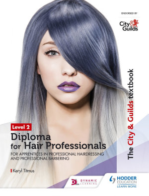The City   Guilds Textbook Level 2 Diploma for Hair Professionals for Apprenticeships in Professional Hairdressing and Professional Barbering