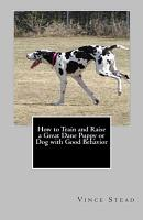 How to Train and Raise a Great Dane Puppy Or Dog with Good Behavior PDF