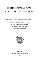 English Miracle Plays  Moralities  and Interludes PDF