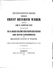 Dem hochverdienten forscher Herrn Ernst Heinrich Weber bringt am 8. januar 1871, als am tage des 50 jaehrigen jubilaeums seiner ordentlichen professur ihre besten glückwünsche die medicinische facultät zu Würzburg: ihnalt: studien über elektrische nervenreizung