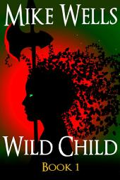 Wild Child (Free Book): A Teenage Sci-Fi Thriller
