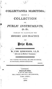 Collectanea Maritima: Being a Collection on Public Instruments, &c. &c. Tending to Illustrate the History and Practice of Prize Law, Issue 5