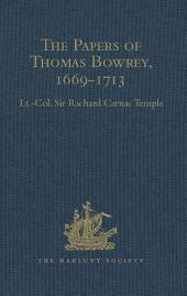 The Papers of Thomas Bowrey, 1669-1713: Discovered in 1913 by John Humphreys, M.A., F.S.A., and now in the possession of Lieut.-Colonel Henry Howard, F.S.A..