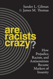 Are Racists Crazy?: How Prejudice, Racism, and Antisemitism Became Markers of Insanity