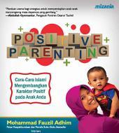 Positive Parenting: Cara-Cara Islami Mengembangkan Karakter Positif pada Anak Anda