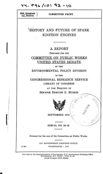 Download History and Futureof Spark Ignition Engines  a Report Prepared for the Committee on Public Works     by the Environmental Policy Division of the Congressional Research Service      at the Request of Senator Edmund S  Muskie  September 1973 Book