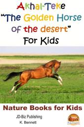 "Akhal-Teke ""The Golden Horse of the desert"" For Kids"