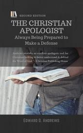 THE CHRISTIAN APOLOGIST: Always Being Prepared to Make a Defense, [Second Edition]