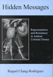 Hidden Messages: Representation and Resistance in Andean Colonial Drama