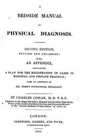 A Bedside Manual of Physical Diagnosis, applied to diseases of the lungs; pleuræ; heart; vessels; abdominal viscera; and uterus