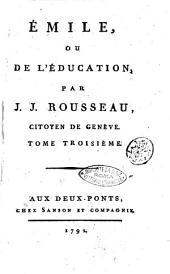 Oeuvres complètes de J. J. Rousseau, citoyen de Genève. Tome premier [-trente-troisième]: ÿmile, ou De l'éducation, par J. J. Rousseau, citoyen de Genève. Tome troisième, Volume9