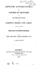 Jewish antiquities: or, A course of lectures on the three first books of Godwin's Moses and Aaron to which is annexed, A dissertation on the Hebrew language