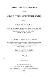 Reports of Cases Decided in the Circuit Courts of the United States for the Fourth Circuit; Most of Them Since Chief Justice Waite Came Upon the Bench; and of Selected Cases in Admiralty and Bankruptcy, Decided in the District Courts of that Circuit. With an Appendix to the Second Volume, Containing the Rules in Admiralty and Bankruptcy;, of the District Court for the Eastern District of Virginia, and the Rules of the Circuit Court for that District, Etc., Etc: Volume 1