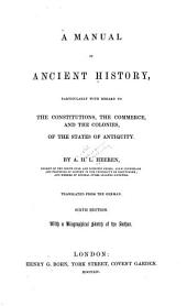 A manual of ancient history: particularly with regard to the constitutions, the commerce, and the colonies, of the states of antiquity