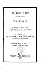 The Pageant is Over! Two Sermons: I. The Fashion of the World: on the Funeral of Lord Nelson. II. Thanksgiving: on the Death of Lord Nelson and the Victory of Trafalgar