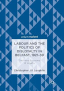 Labour and the Politics of Disloyalty in Belfast  1921 39 PDF