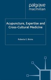 Acupuncture, Expertise and Cross-Cultural Medicine