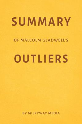 Summary of Malcolm Gladwell   s Outliers by Milkyway Media