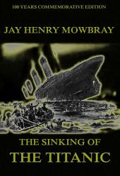 The Sinking Of The Titanic (Annotated Edition)