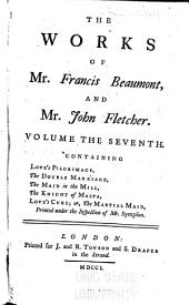 The Works of Mr. Francis Beaumont and Mr. John Fletcher: In Ten Volumes. Collated with All the Former Editions, and Corrected. With Notes Critical and Explanatory, Volume 7