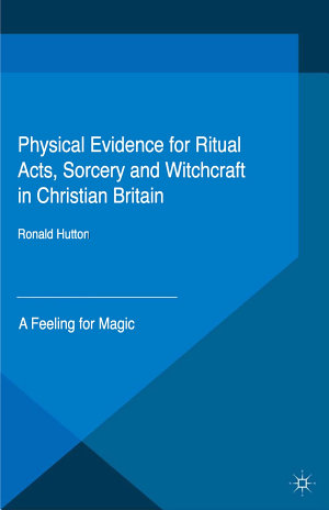 Physical Evidence for Ritual Acts, Sorcery and Witchcraft in Christian Britain