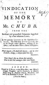 A Vindication of the Memory of Mr. Chubb, from the scurrilous and groundless calumnies suggested by a late infamous libel (Memoirs of Thomas Chubb [published by Joseph Horler under the pseudonym Phialethes Anti-Chubbius]). In two genuine letters to the scandalous libeller. The first from J-n L-le, one of the people called Quakers, residing in Salisbury; and the other from a Moral Philosopher