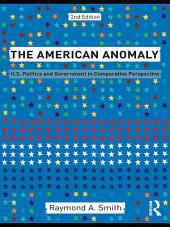 The American Anomaly: U.S. Politics and Government in Comparative Perspective, Edition 2