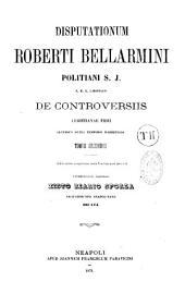 Disputationum Roberti Bellarmini,... de controversiis christianae fidei
