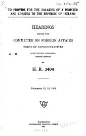 To Provide for the Salaries of a Minister and Consuls to the Republic of Ireland: Hearings Before the Committee on Foreign Affairs, House of Representatives, Sixty-sixth Congress, Second Session on H.R. 3404. December 12, 13, 1919