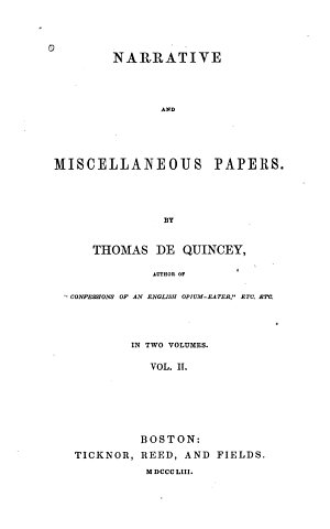Narrative and Miscellaneous Papers  System of the heavens as revealed by Lord Rosse s telescopes  Modern superstition  Coleridge and opium eating  Temperance movement  On war  The last days of Immanuel Kant