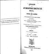 Annales de la jurisprudence belge, ou Recueil des arrêts de la Cour de cassation et des Cours d'appel du royaume, en matière civile, criminelle, commerciale, de procédure, de droits d'hypothèque, de timbre, d'enregistrement et de succession